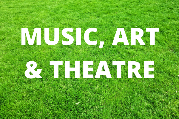 Music, Art and Theatre - written in white text on a background of a green lawn