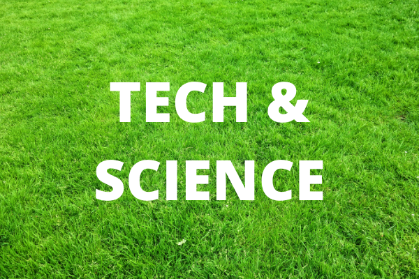 Tech and Science - written in white text on a background of a green lawn