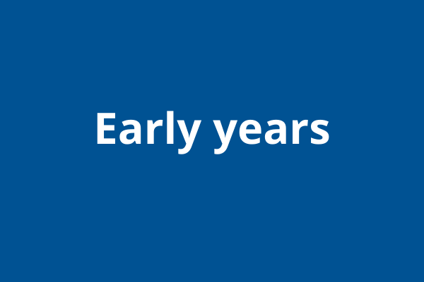 Blue block with white text: early years